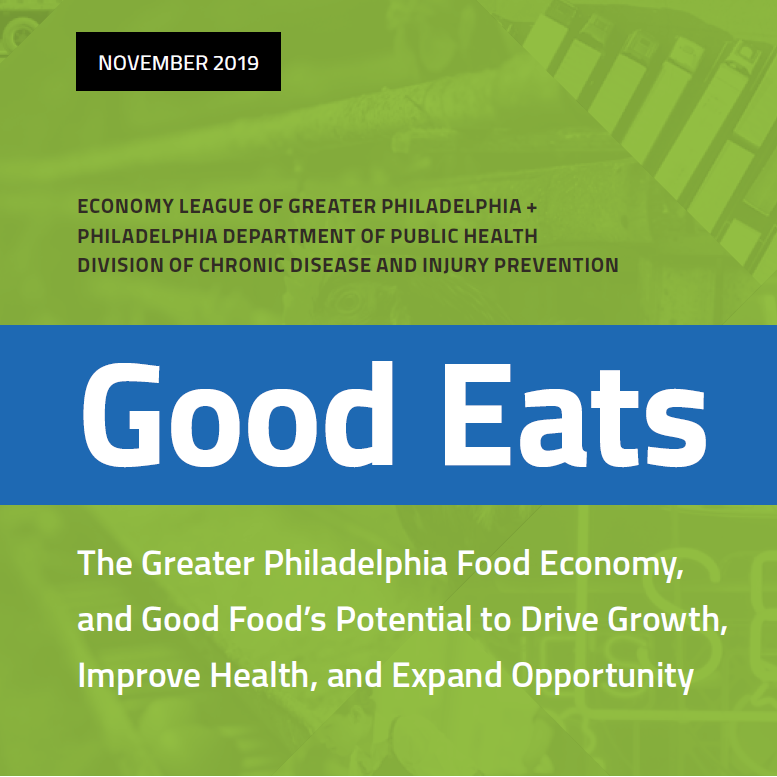 Good Eats: The Greater Philadelphia Food Economy and Good Food's Potential to Drive Growth, Improve Health, and Expand Opportunity